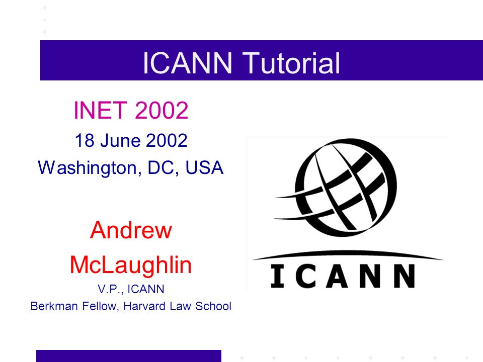ICANN and Global TLDs For the global TLDs (such as.com,.net,.org), ICANN serves as the vehicle for consensus policy development Examples of policies: –Competitive registrars (more than 200 accredited) –Uniform Dispute Resolution Policy (UDRP) –Data Escrow –Whois –Redemption Grace Period for Deleted Names