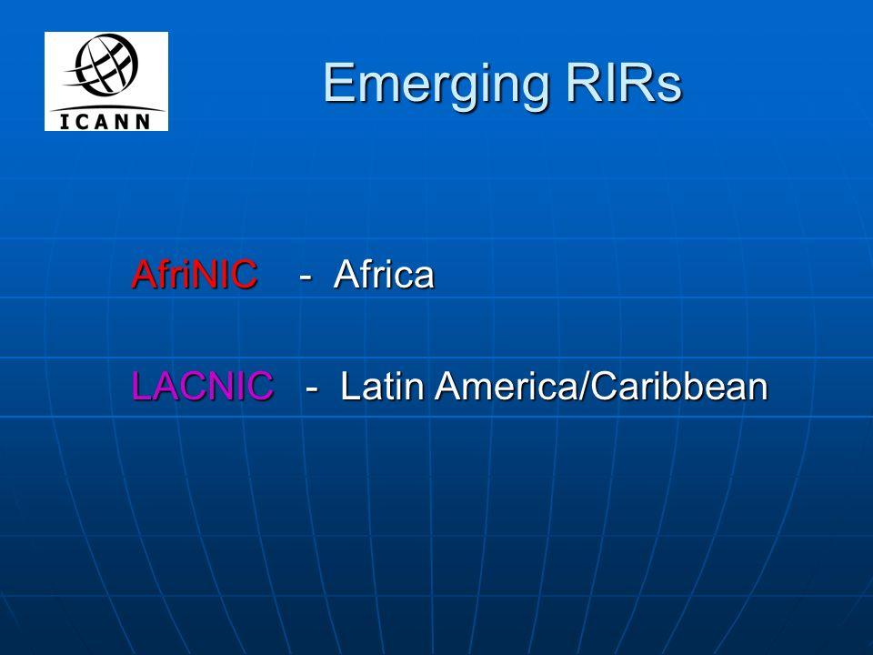 Emerging RIRs AfriNIC - Africa LACNIC - Latin America/Caribbean