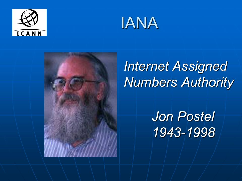 Jon Postel 1943-1998 IANA Internet Assigned Numbers Authority