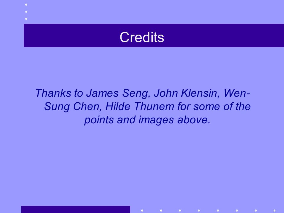 Credits Thanks to James Seng, John Klensin, Wen- Sung Chen, Hilde Thunem for some of the points and images above.