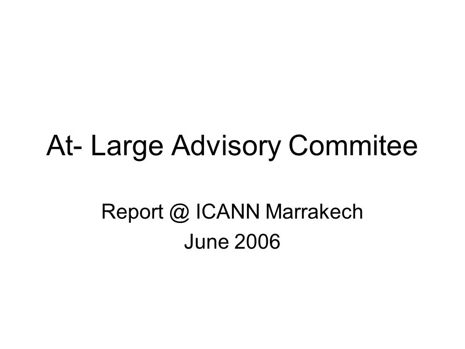 At- Large Advisory Commitee Report @ ICANN Marrakech June 2006