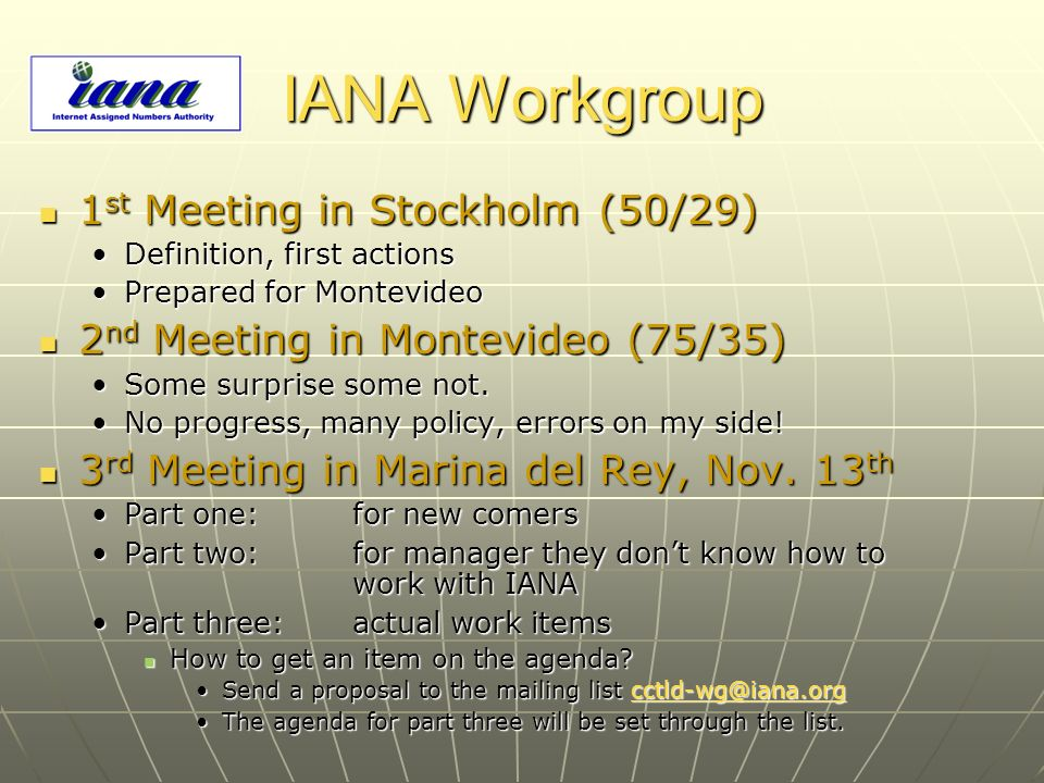 IANA Workgroup 1 st Meeting in Stockholm (50/29) 1 st Meeting in Stockholm (50/29) Definition, first actionsDefinition, first actions Prepared for Mon