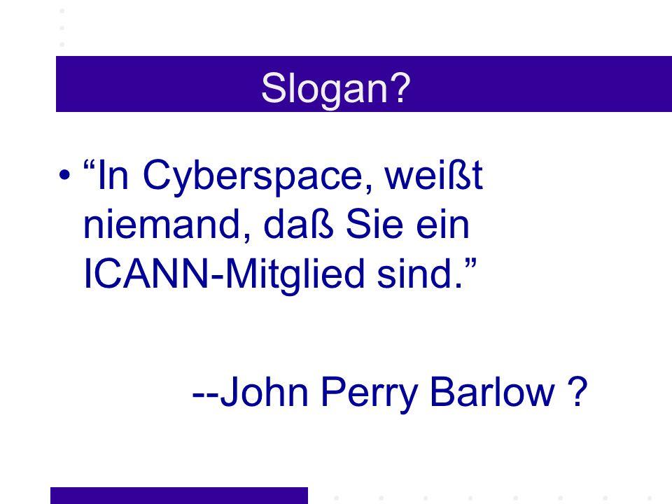 Slogan In Cyberspace, weißt niemand, daß Sie ein ICANN-Mitglied sind. --John Perry Barlow