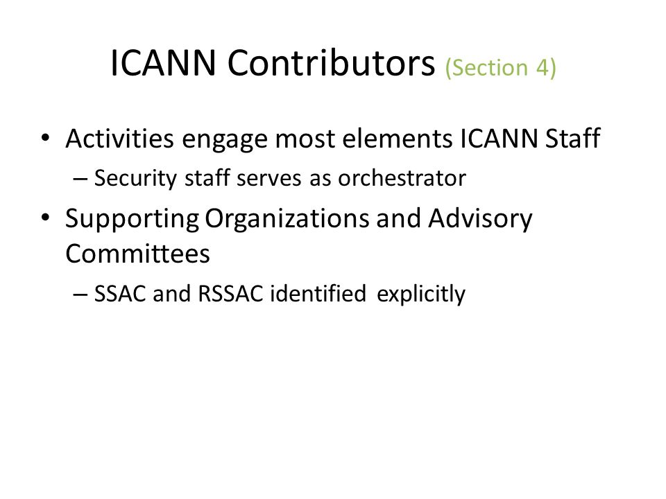 ICANN Contributors (Section 4) Activities engage most elements ICANN Staff – Security staff serves as orchestrator Supporting Organizations and Adviso