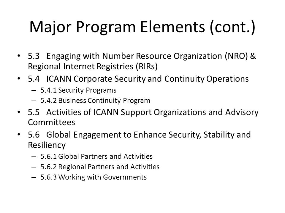 Major Program Elements (cont.) 5.3 Engaging with Number Resource Organization (NRO) & Regional Internet Registries (RIRs) 5.4 ICANN Corporate Security
