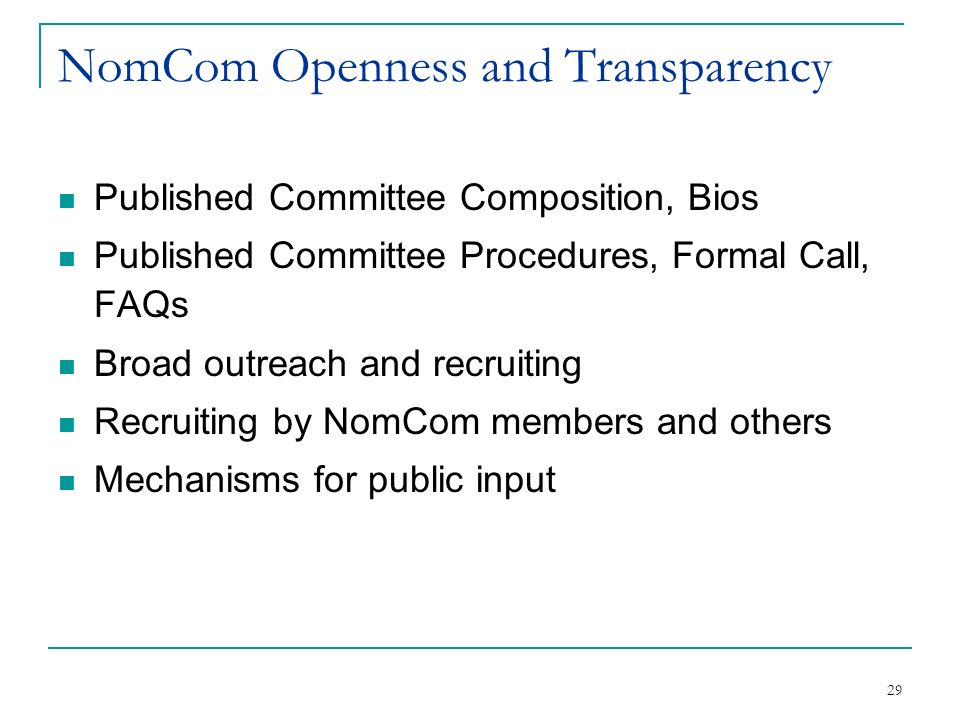 29 NomCom Openness and Transparency Published Committee Composition, Bios Published Committee Procedures, Formal Call, FAQs Broad outreach and recruit