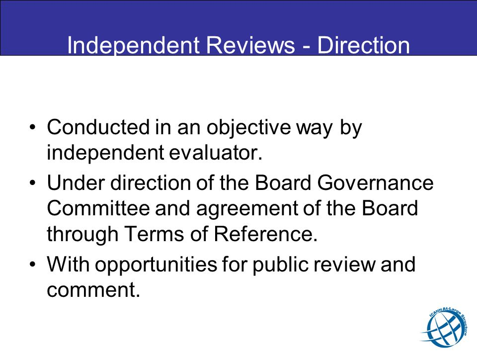Independent Reviews - Direction Conducted in an objective way by independent evaluator. Under direction of the Board Governance Committee and agreemen