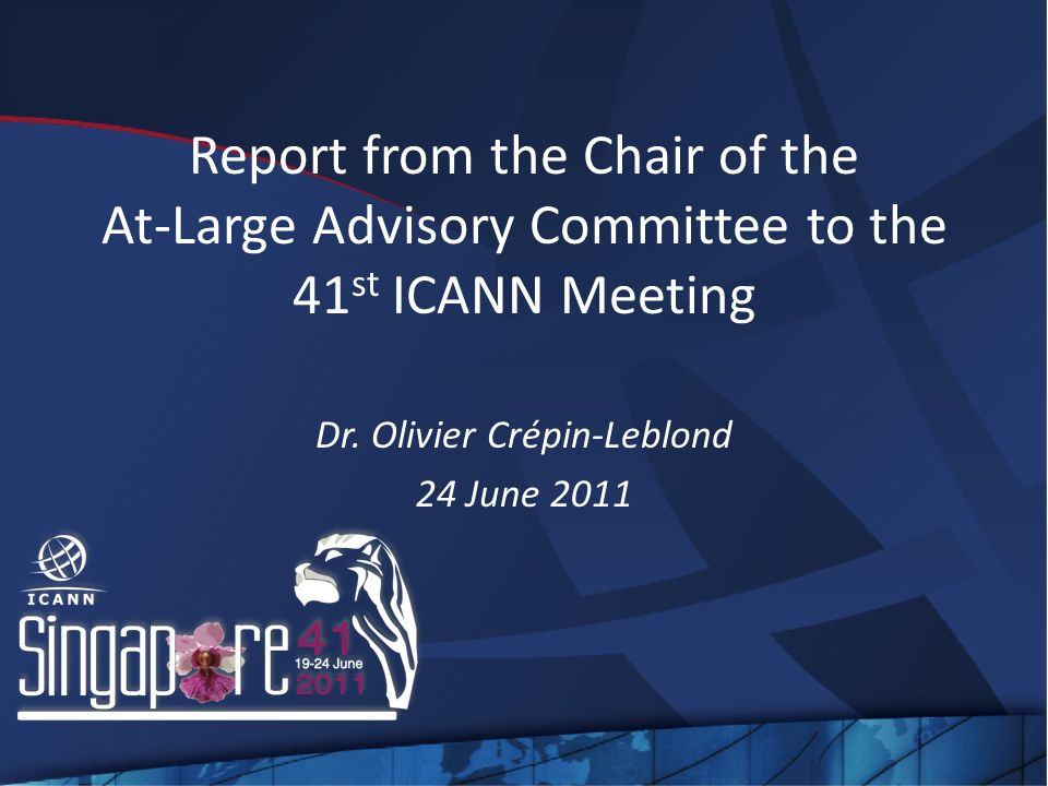 Report from the Chair of the At-Large Advisory Committee to the 41 st ICANN Meeting Dr.