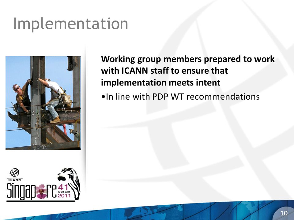 Implementation Working group members prepared to work with ICANN staff to ensure that implementation meets intent In line with PDP WT recommendations