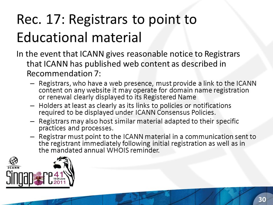 Rec. 17: Registrars to point to Educational material 30 In the event that ICANN gives reasonable notice to Registrars that ICANN has published web con