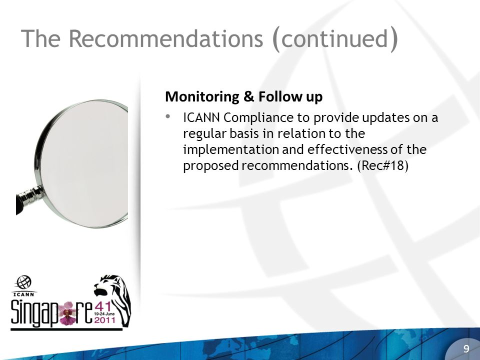 The Recommendations ( continued ) Monitoring & Follow up ICANN Compliance to provide updates on a regular basis in relation to the implementation and