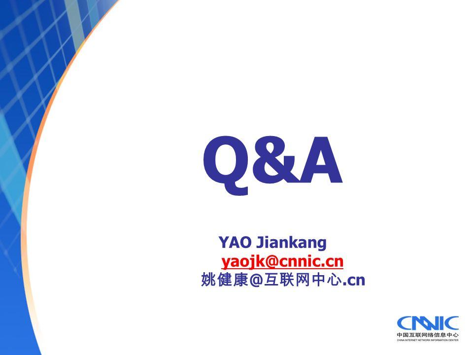Q&A YAO Jiankang yaojk@cnnic.cn @.cn