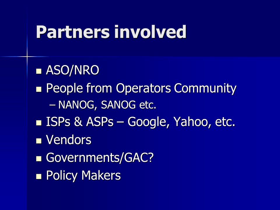 Partners involved ASO/NRO ASO/NRO People from Operators Community People from Operators Community –NANOG, SANOG etc.