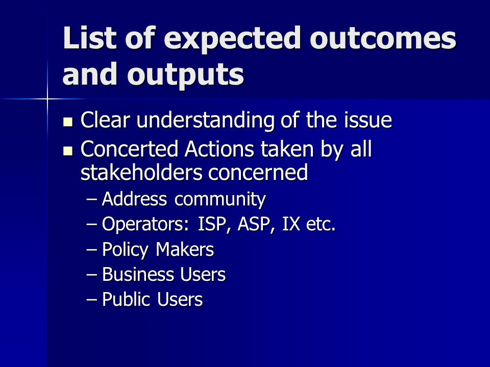List of expected outcomes and outputs Clear understanding of the issue Clear understanding of the issue Concerted Actions taken by all stakeholders co