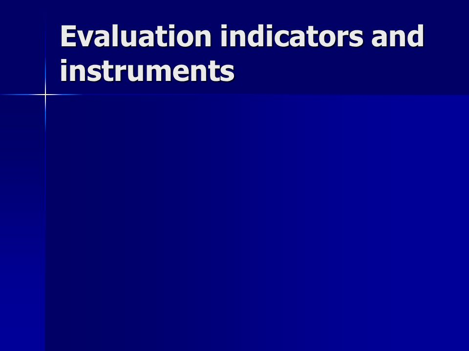 Evaluation indicators and instruments