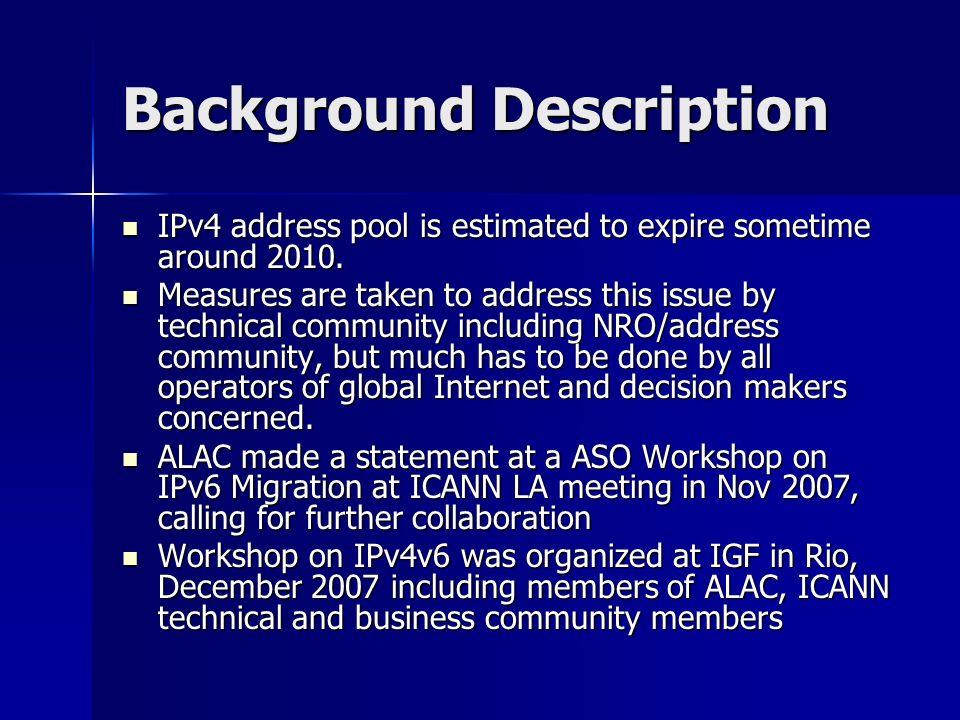 Background Description IPv4 address pool is estimated to expire sometime around 2010.
