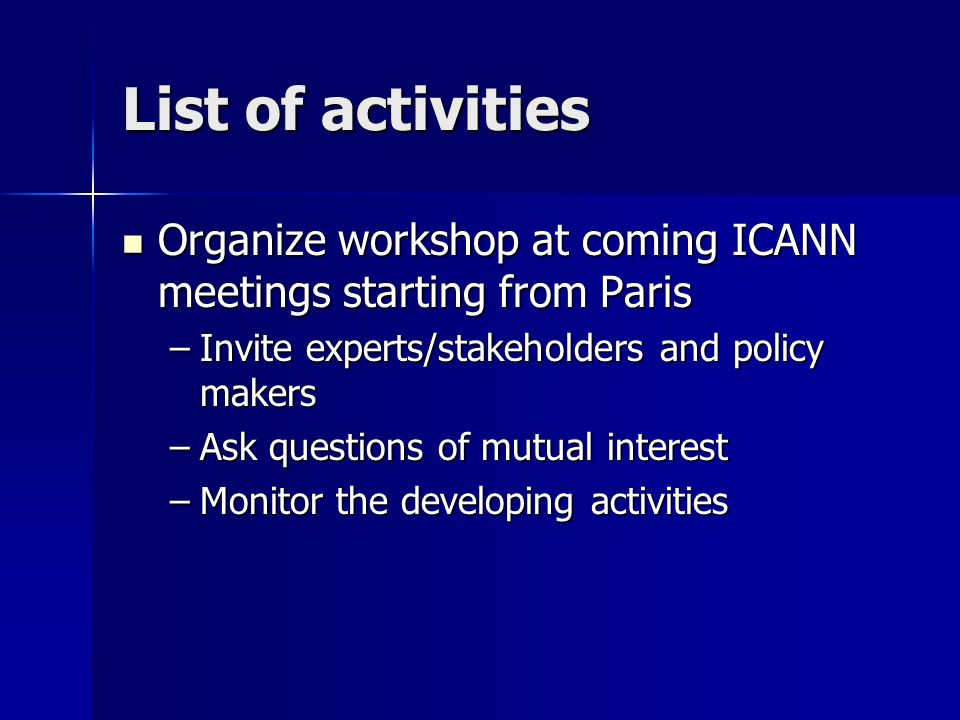 List of activities Organize workshop at coming ICANN meetings starting from Paris Organize workshop at coming ICANN meetings starting from Paris –Invi