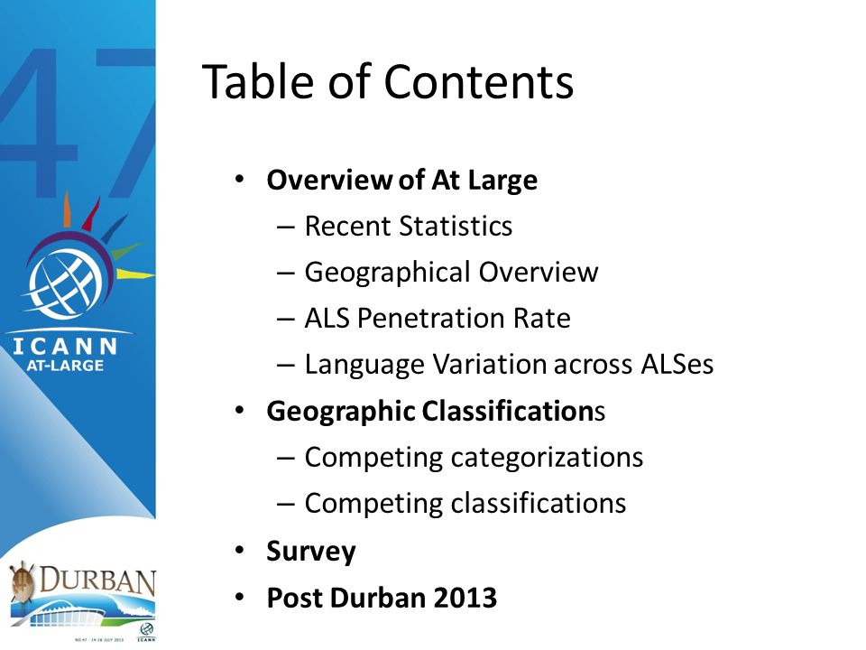 Table of Contents Overview of At Large – Recent Statistics – Geographical Overview – ALS Penetration Rate – Language Variation across ALSes Geographic Classifications – Competing categorizations – Competing classifications Survey Post Durban 2013
