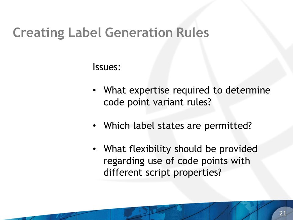 Creating Label Generation Rules 21 Issues: What expertise required to determine code point variant rules.