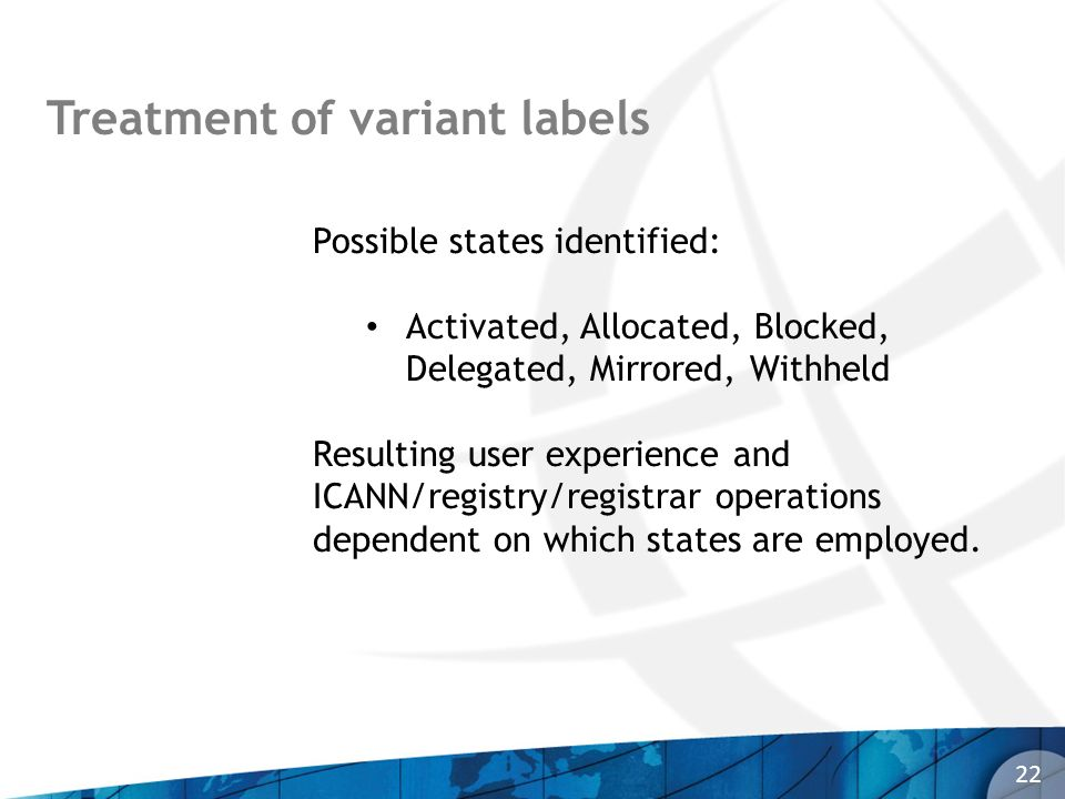 Treatment of variant labels 22 Possible states identified: Activated, Allocated, Blocked, Delegated, Mirrored, Withheld Resulting user experience and