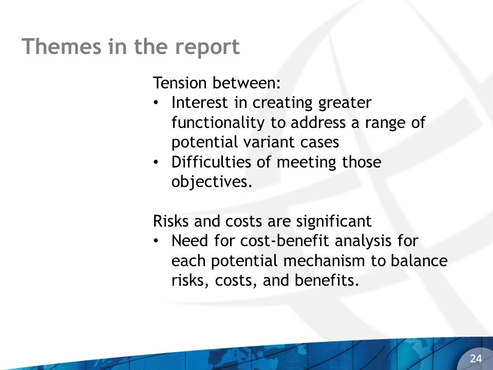 Themes in the report 24 Tension between: Interest in creating greater functionality to address a range of potential variant cases Difficulties of meeting those objectives.