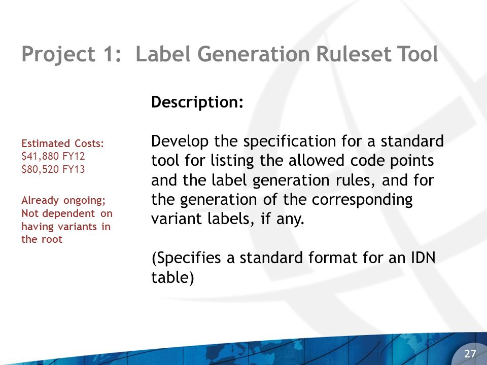 Project 1: Label Generation Ruleset Tool 27 Description: Develop the specification for a standard tool for listing the allowed code points and the lab