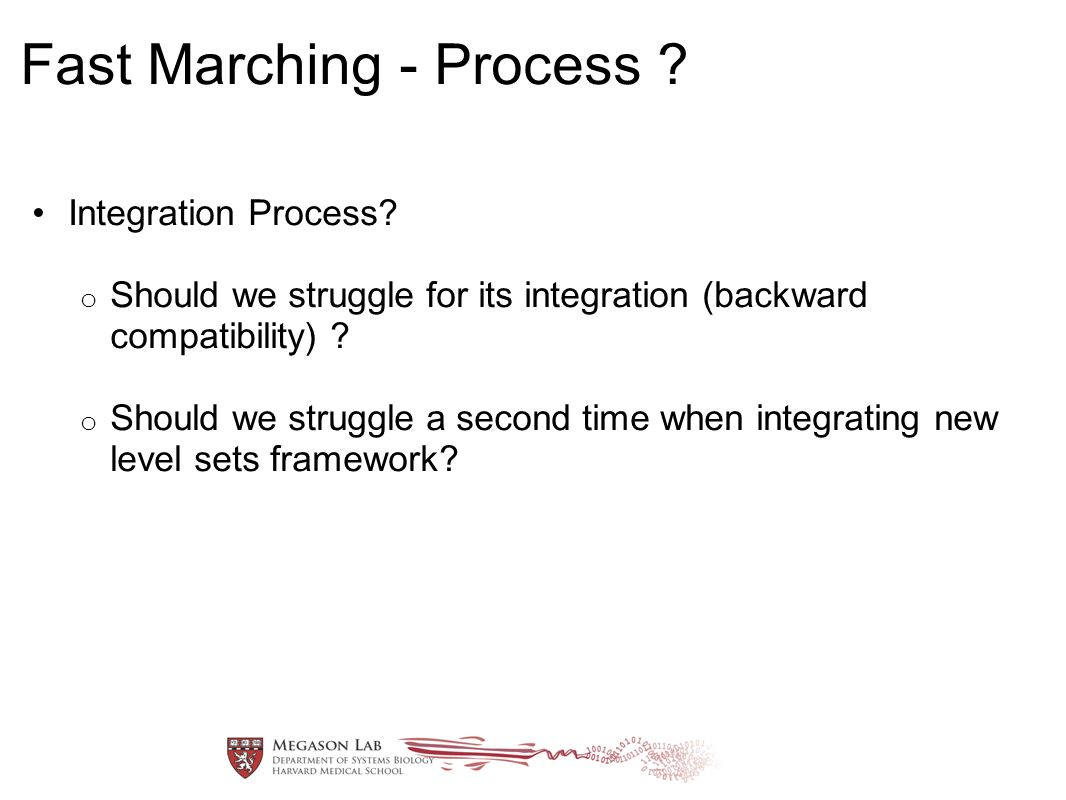 Fast Marching - Process ? Integration Process? o Should we struggle for its integration (backward compatibility) ? o Should we struggle a second time