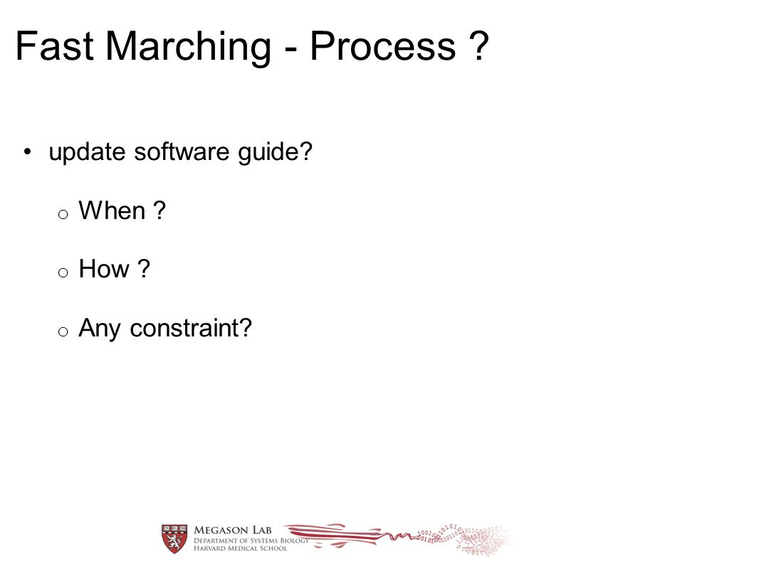 Fast Marching - Process ? update software guide? o When ? o How ? o Any constraint?