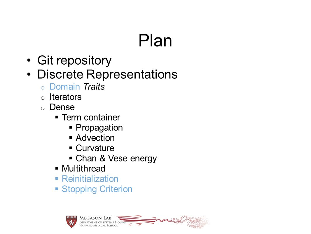 Plan Git repository Discrete Representations o Domain Traits o Iterators o Dense Term container Propagation Advection Curvature Chan & Vese energy Multithread Reinitialization Stopping Criterion