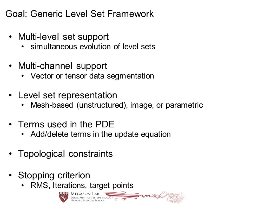 Goal: Generic Level Set Framework Multi-level set support simultaneous evolution of level sets Multi-channel support Vector or tensor data segmentatio