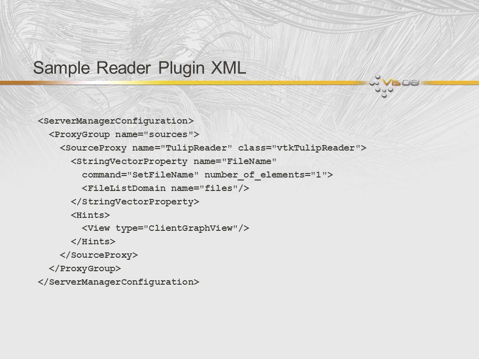 Sample Reader Plugin XML <StringVectorProperty name=