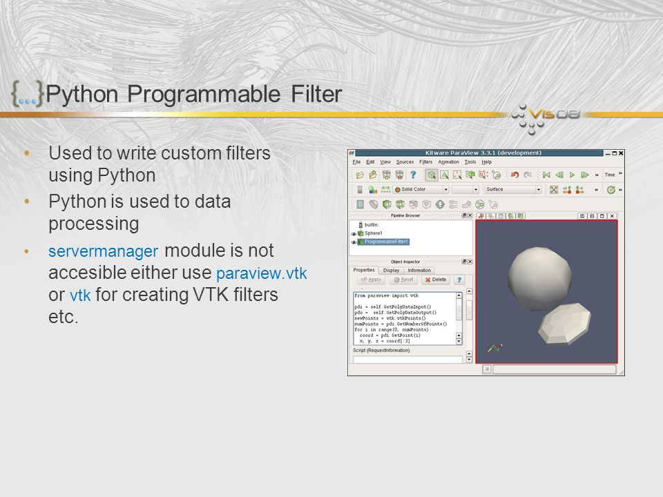 Python Programmable Filter Used to write custom filters using Python Python is used to data processing servermanager module is not accesible either us