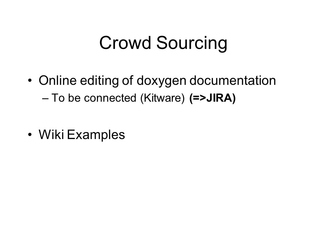 Crowd Sourcing Online editing of doxygen documentation –To be connected (Kitware) (=>JIRA) Wiki Examples