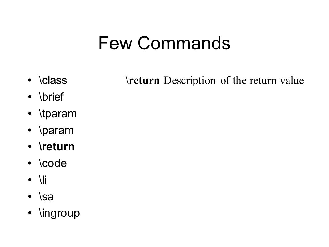 Few Commands \class \brief \tparam \param \return \code \li \sa \ingroup \return Description of the return value