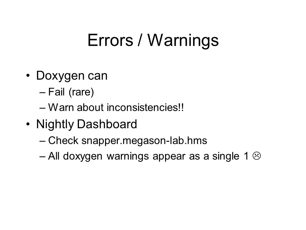 Errors / Warnings Doxygen can –Fail (rare) –Warn about inconsistencies!.