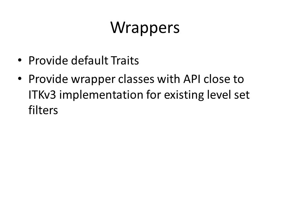 Wrappers Provide default Traits Provide wrapper classes with API close to ITKv3 implementation for existing level set filters
