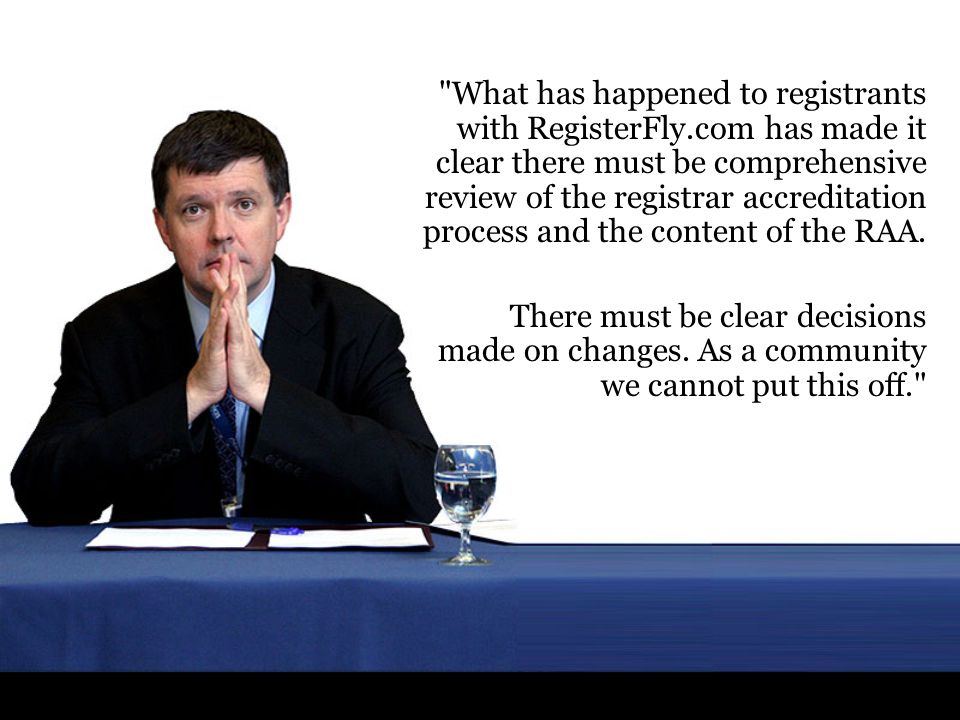 What has happened to registrants with RegisterFly.com has made it clear there must be comprehensive review of the registrar accreditation process and the content of the RAA.