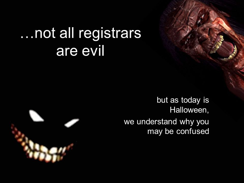 …not all registrars are evil but as today is Halloween, we understand why you may be confused