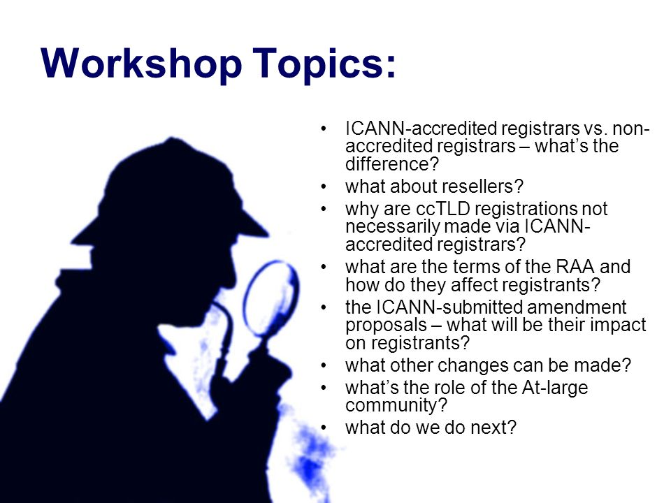 Workshop Topics: ICANN-accredited registrars vs. non- accredited registrars – whats the difference.