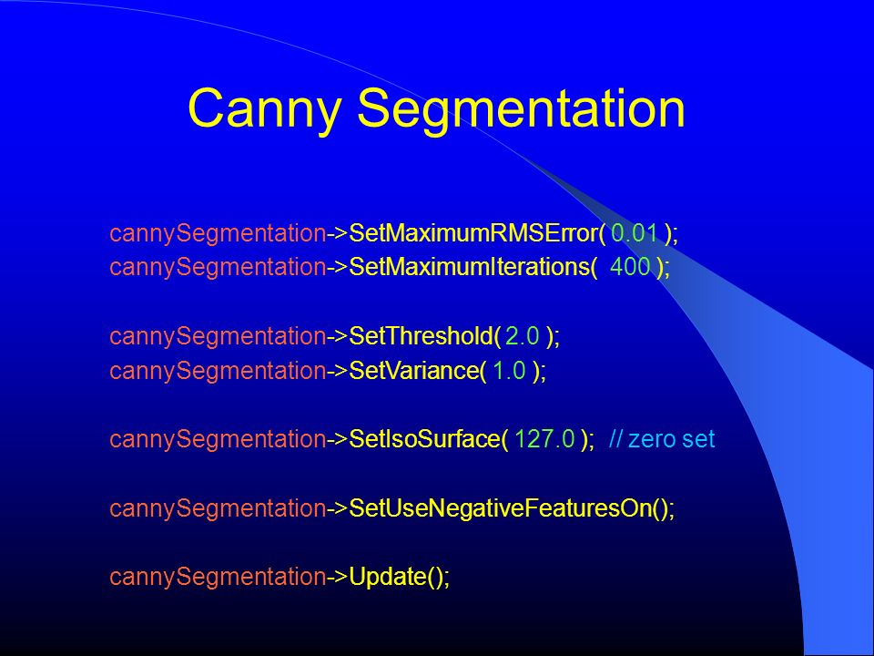 cannySegmentation->SetMaximumRMSError( 0.01 ); cannySegmentation->SetMaximumIterations( 400 ); cannySegmentation->SetThreshold( 2.0 ); cannySegmentati