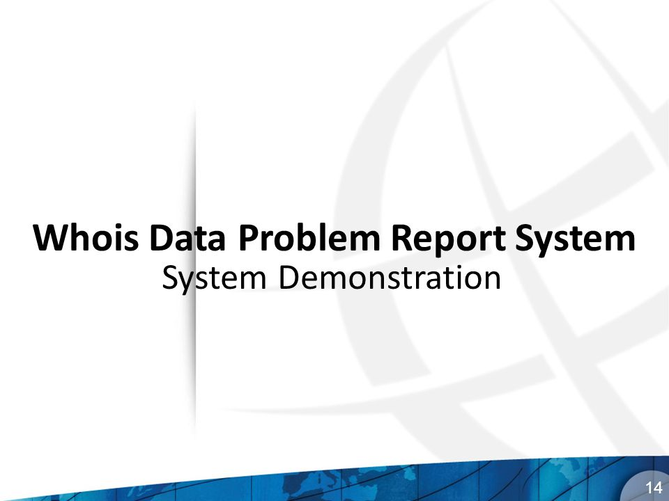 Whois Data Problem Report System 14 System Demonstration