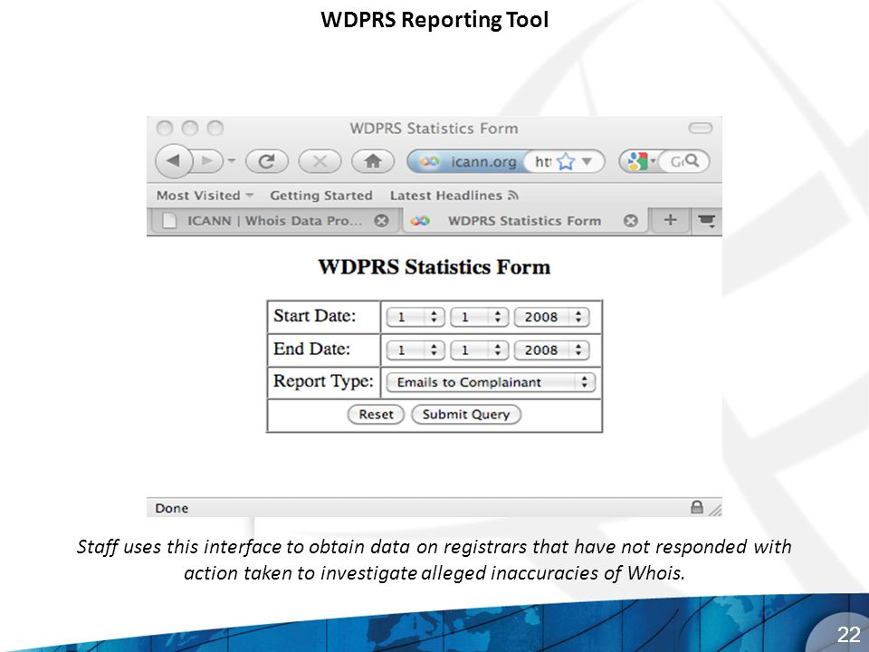 Staff uses this interface to obtain data on registrars that have not responded with action taken to investigate alleged inaccuracies of Whois. WDPRS R