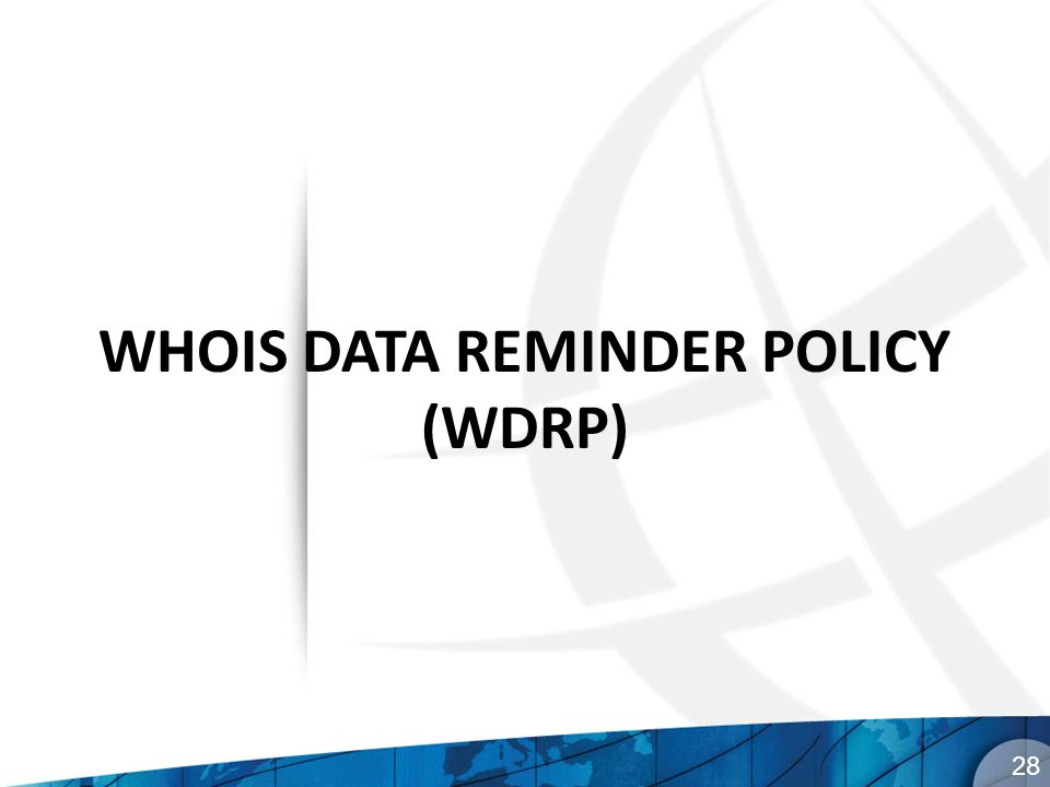 WHOIS DATA REMINDER POLICY (WDRP) 28