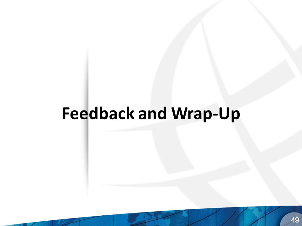 Feedback and Wrap-Up 49
