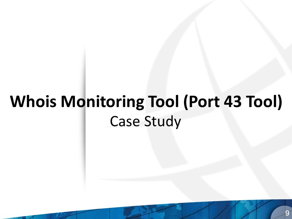 Whois Monitoring Tool (Port 43 Tool) 9 Case Study