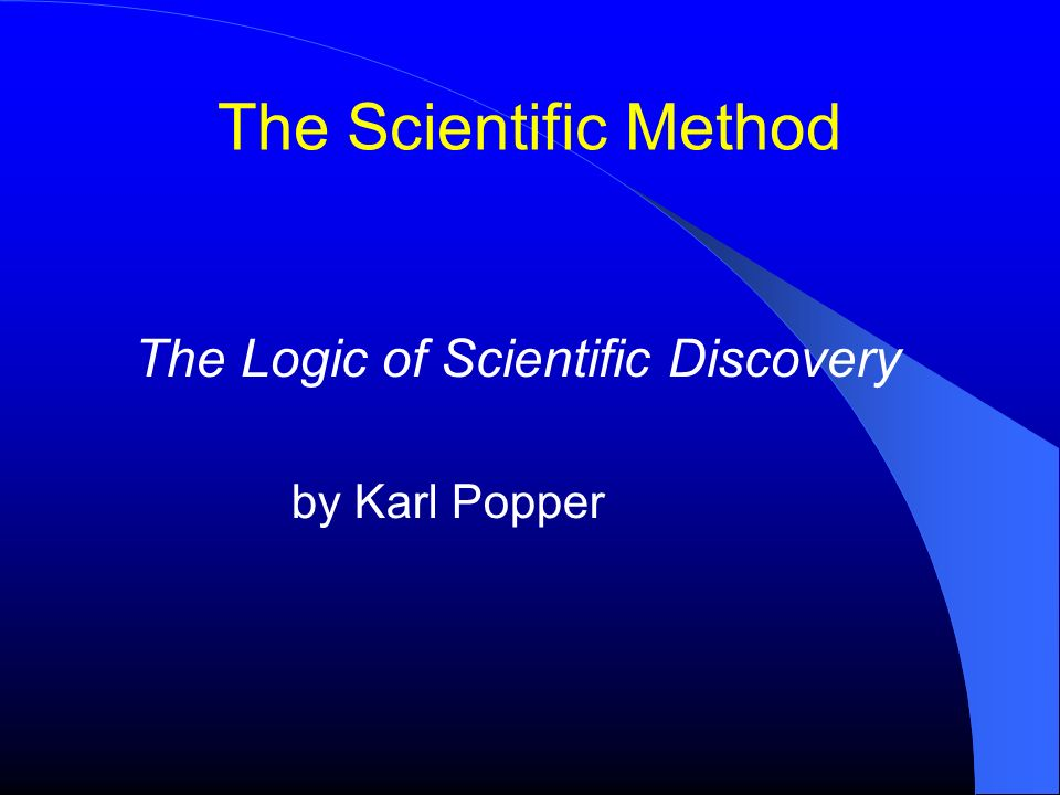 The Scientific Method The Logic of Scientific Discovery by Karl Popper