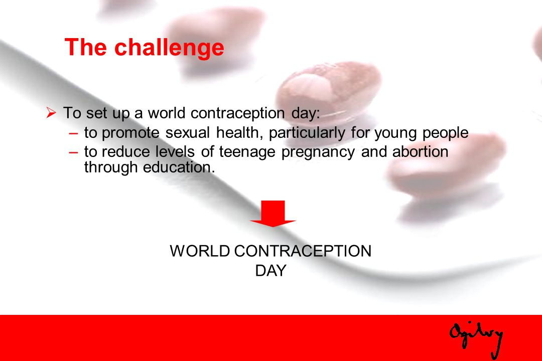 The challenge To set up a world contraception day: –to promote sexual health, particularly for young people –to reduce levels of teenage pregnancy and