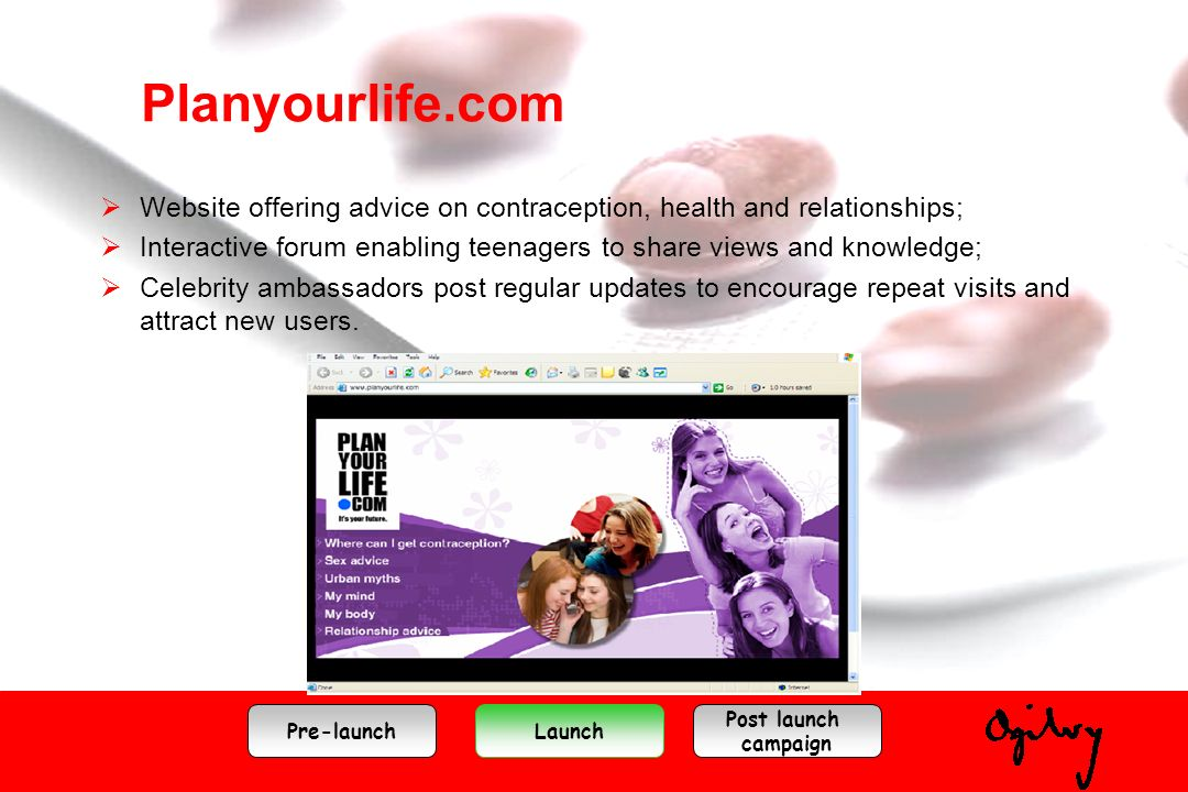 Planyourlife.com Website offering advice on contraception, health and relationships; Interactive forum enabling teenagers to share views and knowledge
