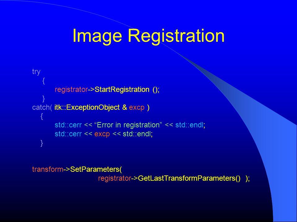 Image Registration try { registrator->StartRegistration (); } catch( itk::ExceptionObject & excp ) { std::cerr << Error in registration << std::endl;