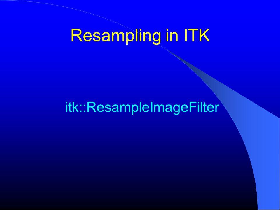 Resampling in ITK itk::ResampleImageFilter